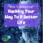 What Is Biohacking - Biohack Your Way To A Better Life